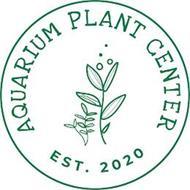 AQUARIUM PLANT CENTER EST. 2020