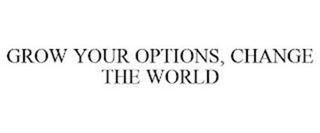 GROW YOUR OPTIONS, CHANGE THE WORLD