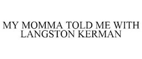 MY MOMMA TOLD ME WITH LANGSTON KERMAN