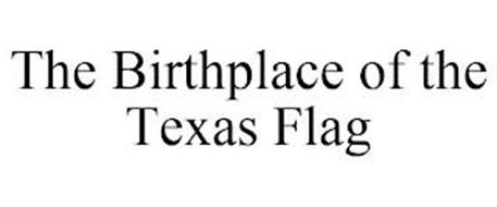 THE BIRTHPLACE OF THE TEXAS FLAG