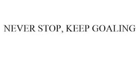 NEVER STOP, KEEP GOALING