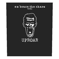 EMBRACE THE CHAOS WITH: UPROAR