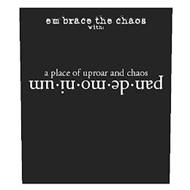 EMBRACE THE CHAOS WITH: PANDEMONIUM A PLACE OF UPROAR AND CHAOS