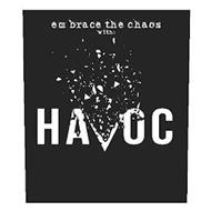 EMBRACE THE CHAOS WITH: HAVOC