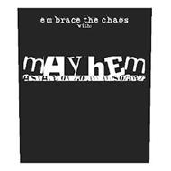 EMBRACE THE CHAOS WITH: MAYHEM A STATE OF ROWDY DISORDER