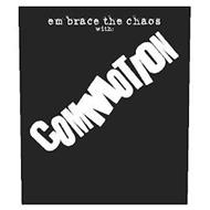EMBRACE THE CHAOS WITH: COMMOTION