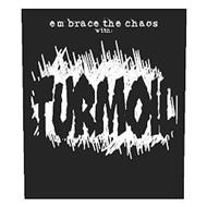 EMBRACE THE CHAOS WITH: TURMOIL
