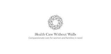 W HEALTH CARE WITHOUT WALLS COMPASSIONATE CARE FOR WOMEN AND FAMILIES IN NEED