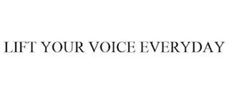 LIFT YOUR VOICE EVERYDAY
