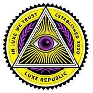 IN LUXE WE TRUST ESTABLISHED 2020 LUXE REPUBLIC