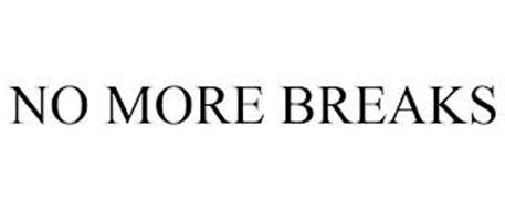 NO MORE BREAKS