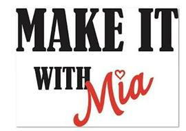 MAKE IT WITH MIA