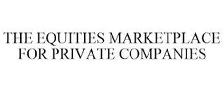 THE EQUITIES MARKETPLACE FOR PRIVATE COMPANIES