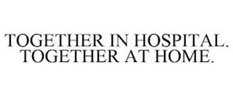 TOGETHER IN HOSPITAL. TOGETHER AT HOME.