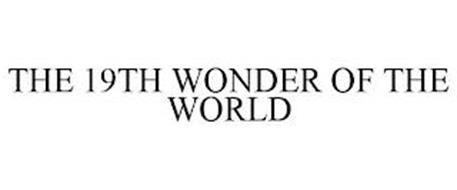 THE 19TH WONDER OF THE WORLD