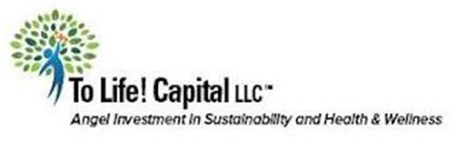 TO LIFE! CAPITAL LLC ANGEL INVESTMENT IN SUSTAINABILITY AND HEALTH & WELLNESS