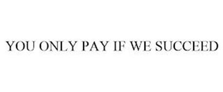 YOU ONLY PAY IF WE SUCCEED