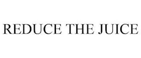 REDUCE THE JUICE