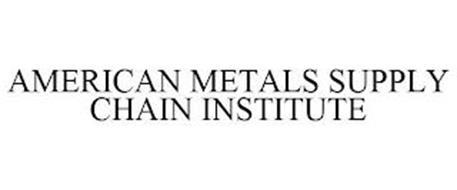 AMERICAN METALS SUPPLY CHAIN INSTITUTE