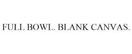 FULL BOWL. BLANK CANVAS.