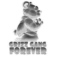 GRIZZ GANG FOREVER