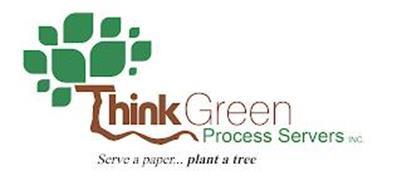 THINK GREEN PROCESS SERVERS INC. SERVE A PAPER...PLANT A TREE