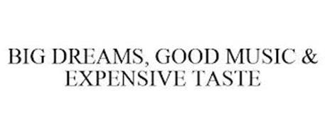 BIG DREAMS, GOOD MUSIC & EXPENSIVE TASTE