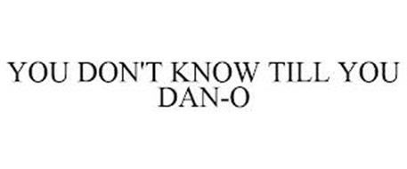 YOU DON'T KNOW TILL YOU DAN-O