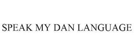 SPEAK MY DAN LANGUAGE