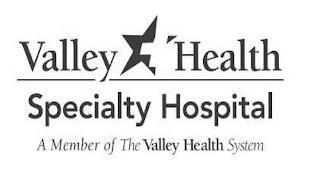 VALLEY HEALTH SPECIALTY HOSPITAL A MEMBER OF THE VALLEY HEALTH SYSTEM