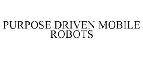 PURPOSE DRIVEN MOBILE ROBOTS