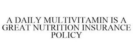 A DAILY MULTIVITAMIN IS A GREAT NUTRITION INSURANCE POLICY