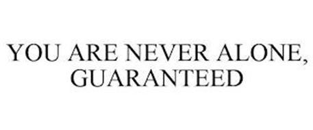 YOU ARE NEVER ALONE, GUARANTEED