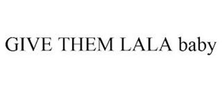 GIVE THEM LALA BABY