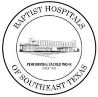 BAPTIST HOSPITALS OF SOUTHEAST TEXAS PERFORMING SACRED WORK SINCE 1949