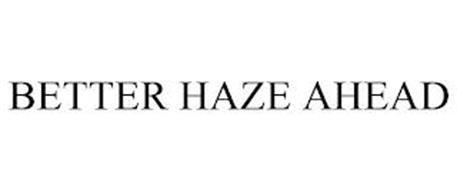 BETTER HAZE AHEAD