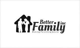 BETTER FAMILY INC MAKING PARENTING EASIER