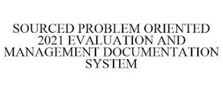 SOURCED PROBLEM ORIENTED 2021 EVALUATION AND MANAGEMENT DOCUMENTATION SYSTEM