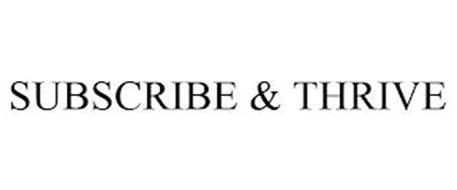 SUBSCRIBE & THRIVE