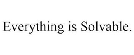 EVERYTHING IS SOLVABLE.