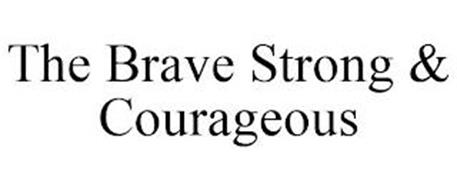 THE BRAVE STRONG & COURAGEOUS