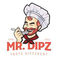 ESTD 2013 MR. DIPZ TASTE DIFFERENT