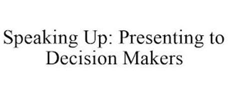 SPEAKING UP: PRESENTING TO DECISION MAKERS
