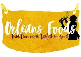 ORLEANS FOODS, TRADITION NEVER TASTED SO GOOD