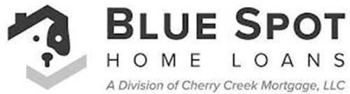 BLUE SPOT HOME LOANS A DIVISION OF CHERRY CREEK MORTGAGE, LLC