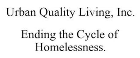 URBAN QUALITY LIVING, INC. ENDING THE CYCLE OF HOMELESSNESS.