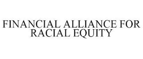 FINANCIAL ALLIANCE FOR RACIAL EQUITY