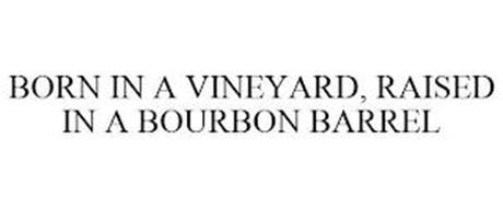 BORN IN A VINEYARD, RAISED IN A BOURBON BARREL