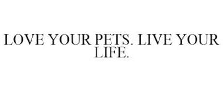LOVE YOUR PETS. LIVE YOUR LIFE.