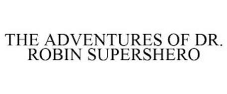 THE ADVENTURES OF DR. ROBIN SUPERSHERO